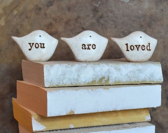 You are loved birds ... Three rustic handmade clay birds ... Word Birds for gift giving