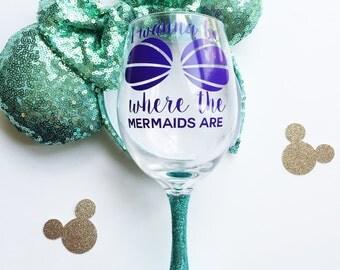 I Wanna Be Where the Mermaids Are /// Ariel - The Little Mermaid /// Wine Glass
