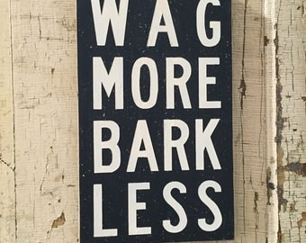 "wag more bark less - small 7"" x 12"" wood sign, funny pet saying, dog lover, gift for dog owner, dog saying, black and white wall art"