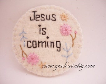 JESUS IS COMING  hand embroidered brooch - Inspirational words brooch -  words with love