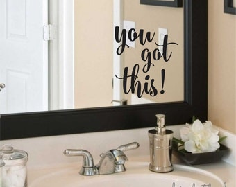 You Got This Decal Bathroom Mirror Decoration Vinyl Lettering for Home Laptop Wall Mirror Fun Flirty Script Style Vinyl Lettering