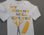 My mommy will cut you shirt, mommy hairdresser, hair dresser, my mommy hair dresser, shirt, one piece, bodysuit, baby, gift, shower, yellow