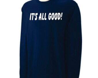 Adult Long Sleeve Shirt It's All Good Slogan Custom Design Tshirt
