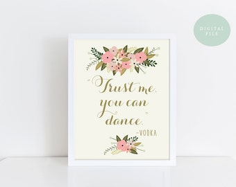 PRINTABLE Funny Wedding Sign  Vodka Sign  Trust me, you can dance  Bar Sign  Reception Sign  Welcome Sign  INSTANT DOWNLOAD