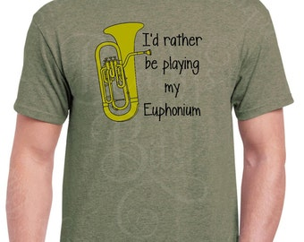 I'd Rather Be Playing My Euphonium Shirt - Marching Band