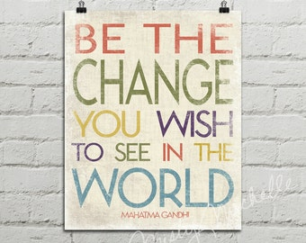 Be The Change You Wish To See Ghandi Quote - Digital Download