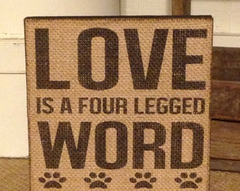 Love Is A Four Legged Word, Dog Lover Gift,Burlap Sign,Burlap Decor,Rustic Sign,Pet Decor