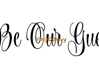 Be Our Guest - Wall Decal - Vinyl Wall Decals, Wall Decor, Signage, Welcome Decal, Welcome Sign, Entry Way Decal