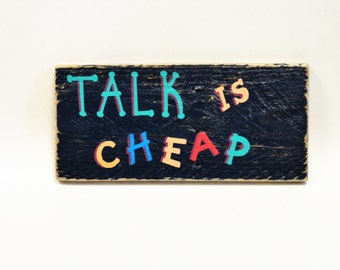 TALK IS CHEAP Sign - Rustic Wood Sign - Folk Art Wall Hanging - Home Office Decor - Life Phrase Sign - Quirky Sign- Reclaimed Wood Sign