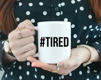 Hashtag #TIRED / black and white coffee mug - morning - weekend - tired - mom life - mommy - girlboss - building my empire - exhausted sleep