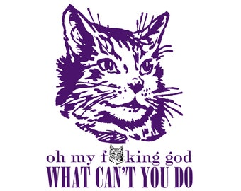 Inspirational Cat - Funny, Offensive Letterpress Card - MATURE Language - Oh, My F***ing God, What Can't You Do?