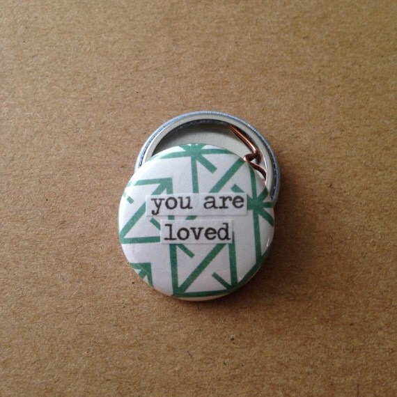 you are loved pinback button magnet zipper pull by pinmedown. Black Bedroom Furniture Sets. Home Design Ideas
