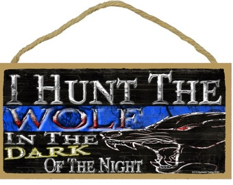 """I Hunt The Wolf In The Dark Of The Night Thin Blue Line Police Cop Distressed Sign 5""""X10"""""""