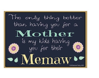 "Only Thing Better Than Having You As a Mother..Memaw Sentiment Loving Fridge Refrigerator Magnet 3.5"" X 2.5"""