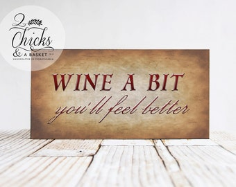 Wine A Bit You'll Feel Better Funny Sign, Wine Lover, Wine Sign