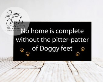 No Home Is Complete Without The Pitter Patter Of Doggy Feet Wood Sign