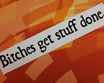 Bitches get stuff done Tina Fey Amy Poehler Saturday Night Live vinyl sticker car bike laptop bumper