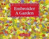 Embroidery Patterns Embroider a Garden by Diana Lampe Milner Craft Series ©1993 Hardback & Dustjacket Embroidery Designs Embroidered Flowers