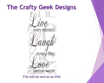 Live Every Moment Laugh Every Day Love Beyond Words SVG File
