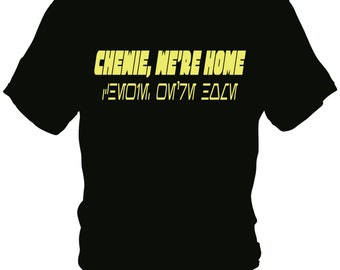 Chewie, We're Home Tee Shirt  - English and Aurebesh Languages