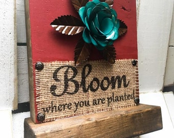 Bloom Where You Are Planted Sign , Graduation Sign, Encouragement Sign ,Metal Flower Sign, Burlap Wood Block Sign