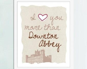 I Love You More Than Downton Abbey, Downton Abbey art, Downton Abbey gift
