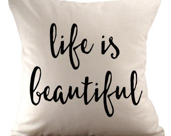 Life is Beautiful - Cushion Cover - 18x18 - Choose your fabric and font colour
