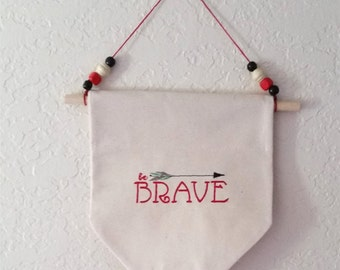 Be Brave. Inspirational Home Decor Hanging Wall Banner, Flag.