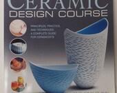 Ceramic Design Course, Principles, Practice, and Techniques
