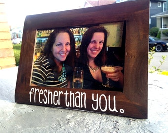 Fresher Than You 4x6 Wood Stained Picture Frame
