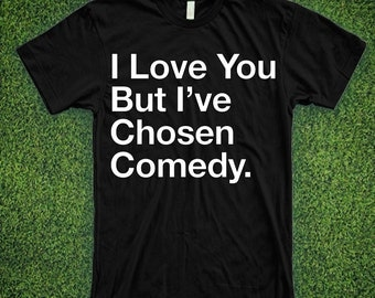 I Love You But I've Chosen comedy stand up shirt