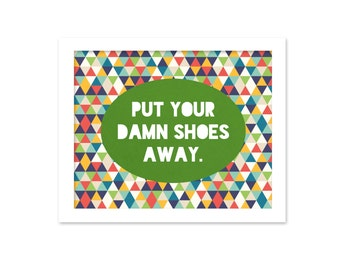 Funny Typographic Art Print - Mudroom Decor - Put Your Shoes Away - Funny Art Print - Funny Sarcastic Art - Gift for Mom Green Geometric