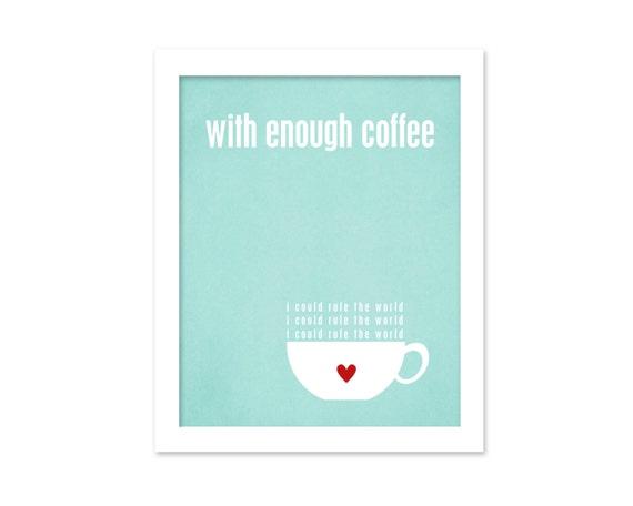 Art Poster With Enough Coffee I Could Rule the World Funny Kitchen Art Poster Print Aqua Kitchen Wall Art Funny Print Funny Typography