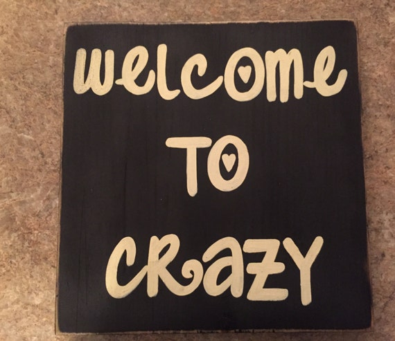 WELCOME To CRAZY Sign Plaque Wooden You Pick Color HP Fun Family House Home Decor