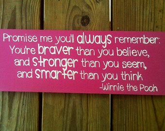 Promise me you'll always remember.  You're braver than you believe.... - Wooden Sign - Winnie the Pooh -Reclaimed Wood