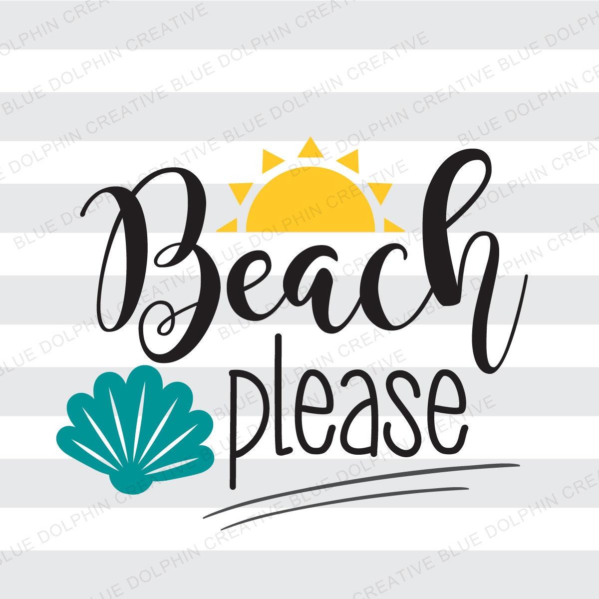 Beach Please Svg Png Pdf Cricut Silhouette Cutting Files