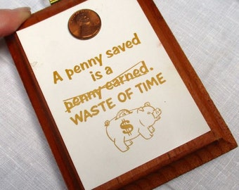"Penny picture plaque wood wooden fun savings gift office decor quote: ""A Penny Saved is a Waste of Time""! Vintage saving spending money"