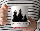 Leave It All Behind Mug, Tree Coffee Mug, Inspirational Coffee Mug, Coffee Mug, Ceramic Mug, Custom Coffee Mug, Custom Ceramic Mug