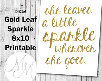 "8X10 ""Gold Leaf"" Quote: She leaves a little SPARKLE. Digital Image. Home decor. Gold sayings, perfect gift for her."