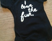 CLOSEOUT! Leave Fun Onesies and T-shirts for baby, toddler, girls, boys and women and moms, MATERNITY