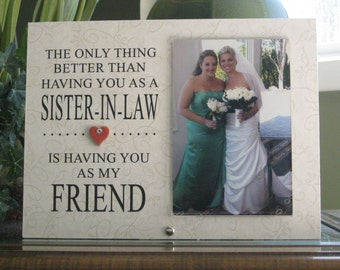 SISTER-IN-LAW Gift, Sister-In-Law Frame, Sister-In-Law Picture Frame, Sister-In-Law Wedding Gift, Sister-In Law Wedding Frame, 4 x 6 photo