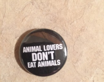 "Animal Lovers Don't Eat Animals 1"" Button"
