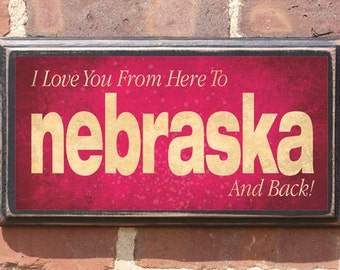 Nebraska NB I Love You From Here And Back Wall Art Sign Gift Present Home Decor Vintage Style Custom Location Personalized Color Antique