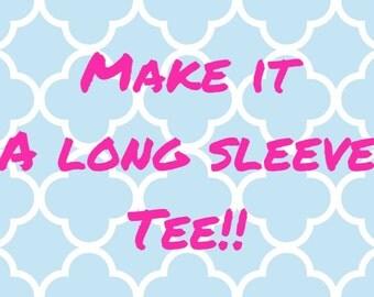 Make Any Short Sleeve Tee a Long Sleeve Tee!!  Monogram Long Sleeve Tee Add On