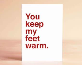 Funny Valentine Card - Anniversary Card - Funny Card - You keep my feet warm.