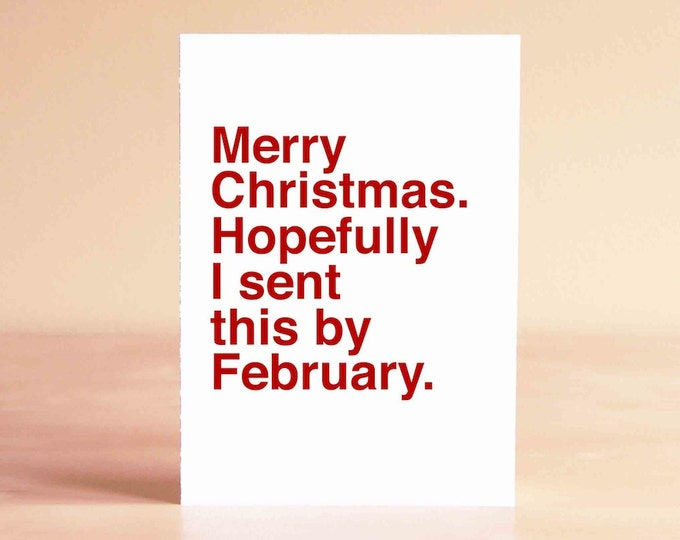 Funny Christmas Card - Christmas Card - Funny Holiday Card - Merry Christmas. Hopefully I sent this by February.