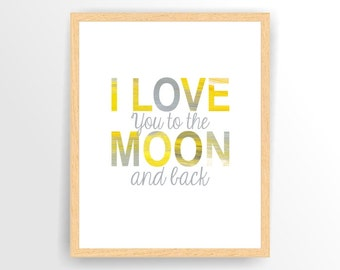 Printable Nursery quote print I love you to the moon and back Yellow Grey, Printable, DIY,  INSTANT DOWNLOAD ( tipo0047 )