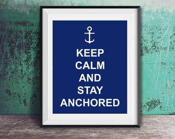 Instant Download - Keep Calm and Stay Anchored - Anchor - Poster Wall Art Print Home Decor