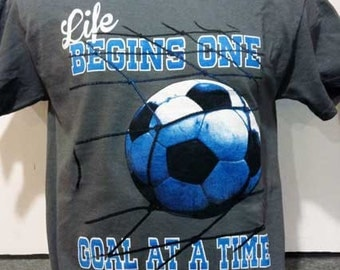 Life Begins One Goal At A Time Soccer T-shirt