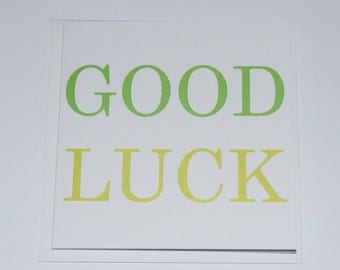 Good Luck Card in Bold Print on white matt card. Suitable for males or females, young or old. Blank inside for your own message. End of line